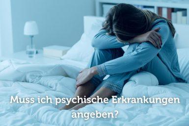 Muss ich psychische Erkrankungen angeben?